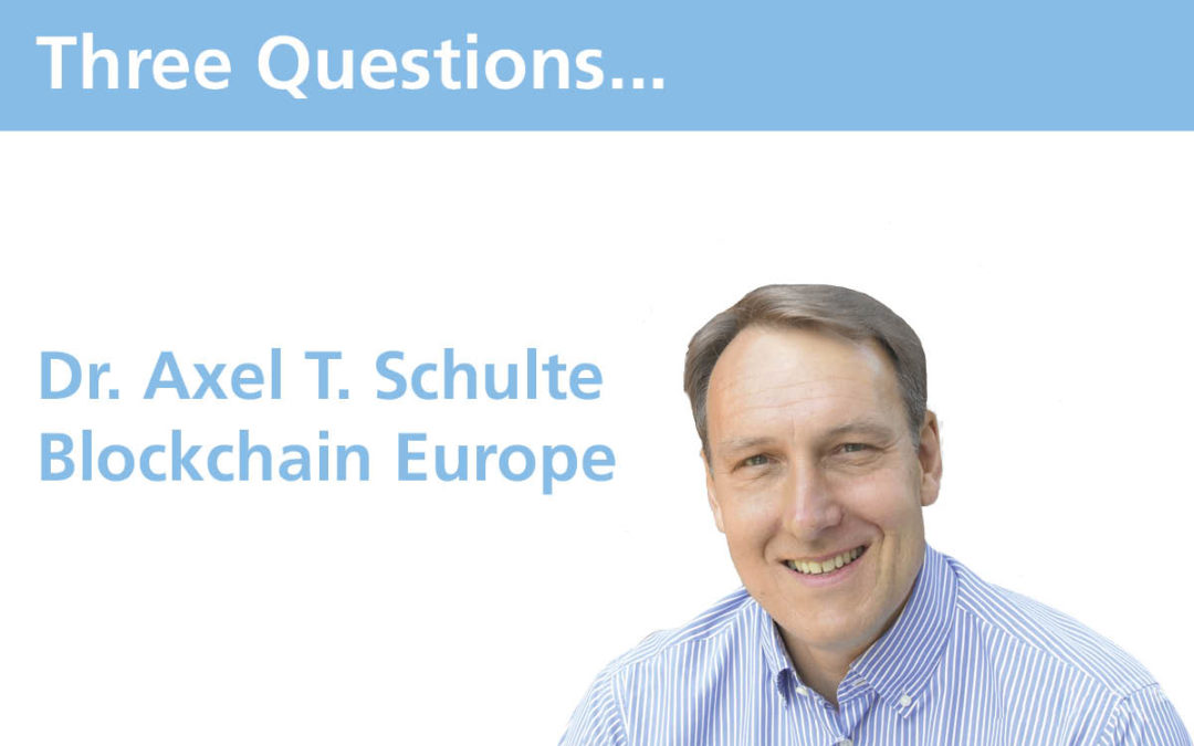 Three questions… Dr. Axel T. Schulte