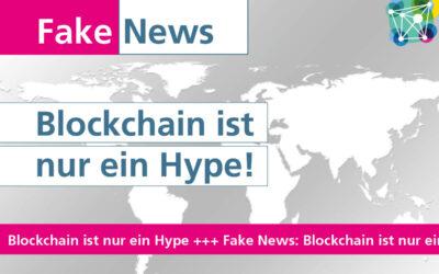 #Fakenews: Blockchain ist nur ein Hype.
