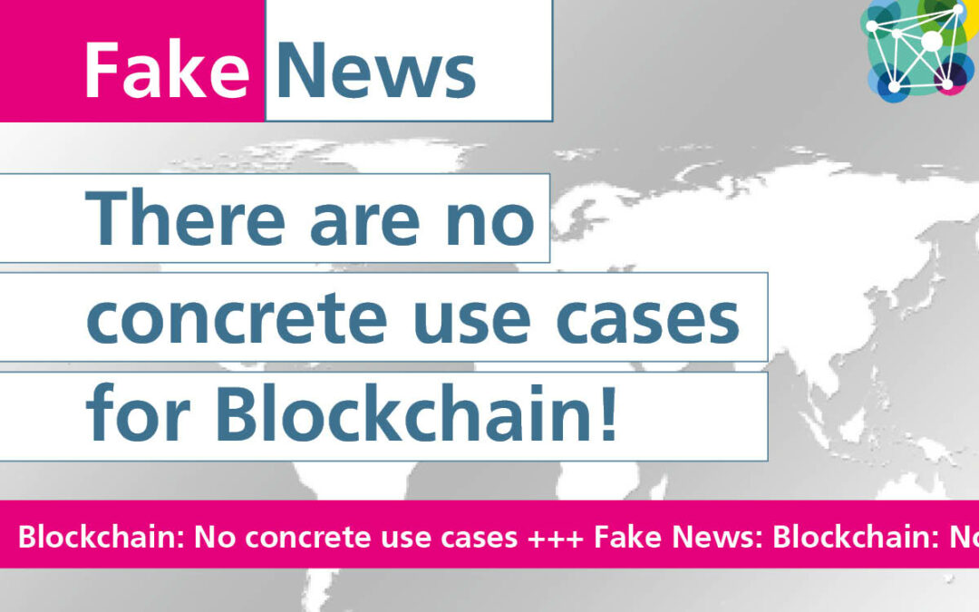 Fake News #3: There are no concrete use cases for Blockchain!